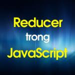 Tìm hiểu Reducer là gì trong Javascript